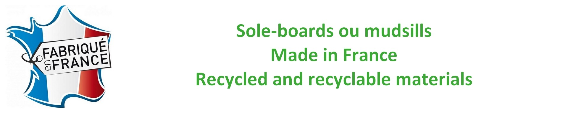 Sole-boards or mudsill, made in France, Recycled and recyclable plastics